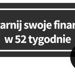 Ogarnij swoje finanse w 52 tygodnie. Tydzień 1