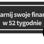 Ogarnij swoje finanse w 52 tygodnie. Tydzień 4