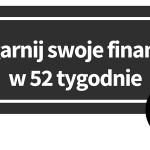 Ogarnij swoje finanse w 52 tygodnie. Tydzień 20